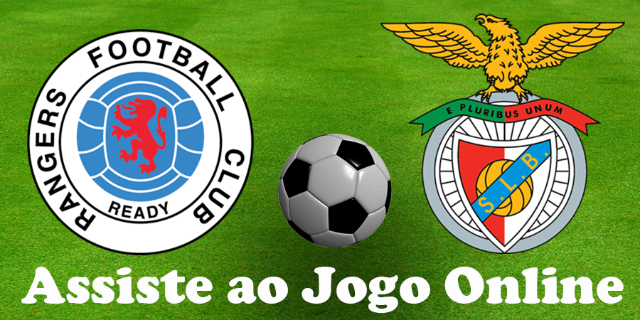 Como Assistir ao jogo Rangers Benfica online e com excelente qualidade