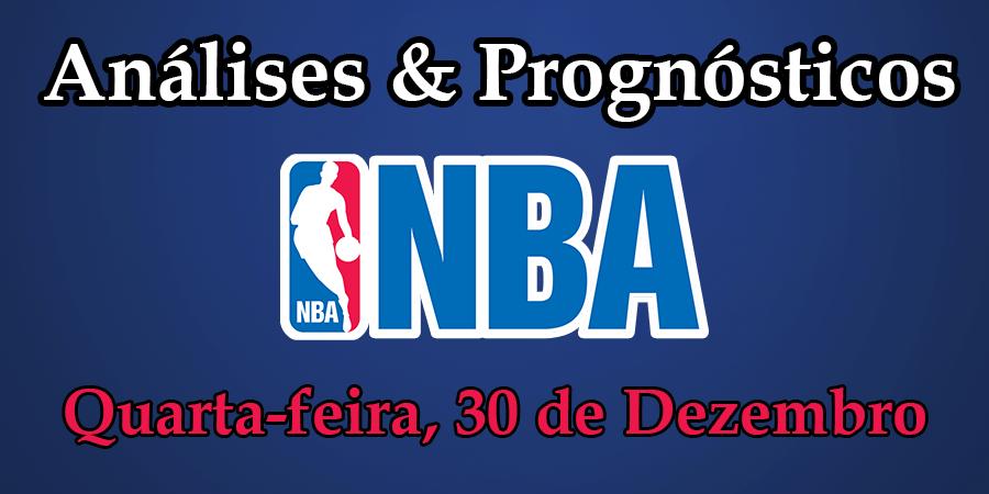 Análise e Prognósticos NBA - Quarta Feira 30 Dezembro