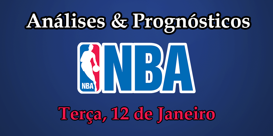 Análise e Prognósticos NBA - Terça Feira 12 Janeiro