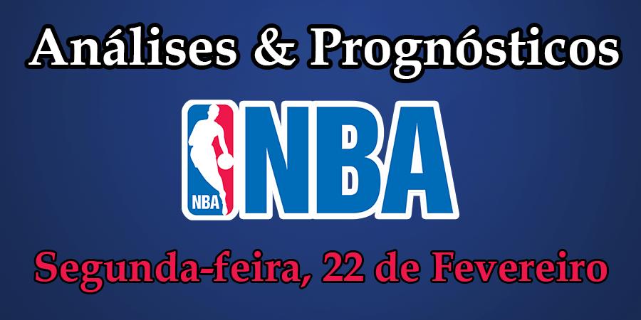 Análise e Prognósticos NBA - Segunda Feira 22 de Fevereiro