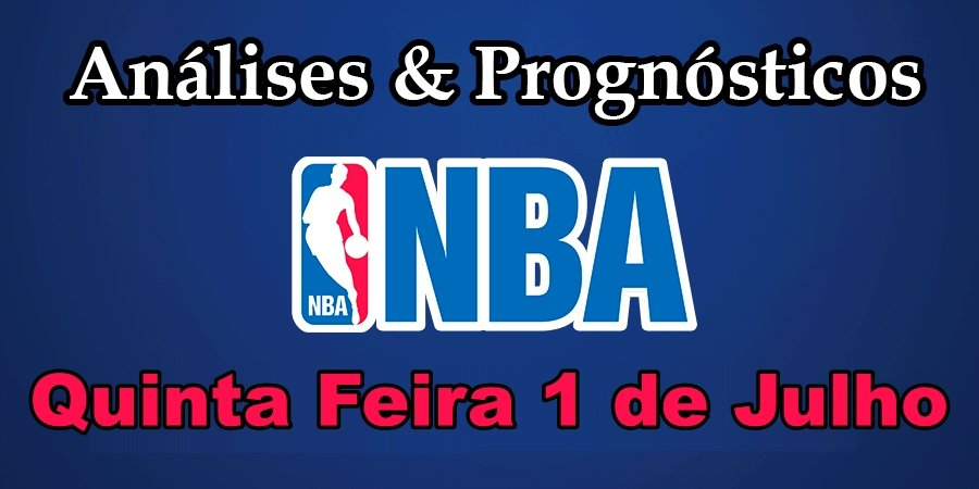 Análise e Prognósticos NBA – Quinta Feira 1 de Julho