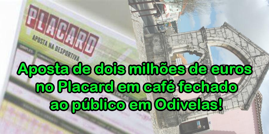 Aposta de dois milhões de euros no Placard em café fechado ao público!